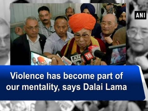 Violence has become part of our mentality, says Dalai Lama - Jammu and Kashmir News