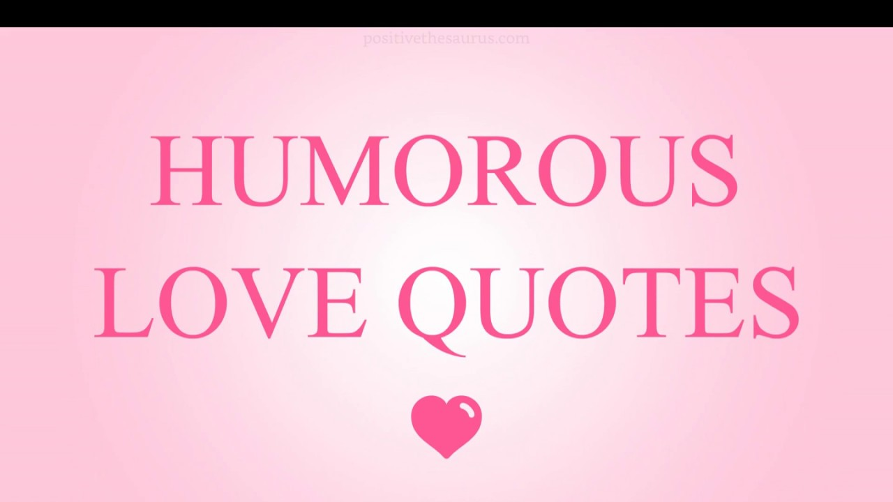 Humorous Love Quotes Humorous Love Quotes  Positivesaurus  Youtube