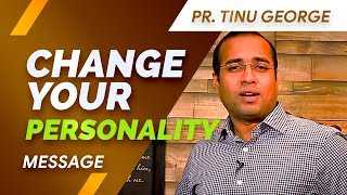 CHANGE YOUR  PERSONALITY || PASTOR TINU GEORGE || SHORT MESSAGE
