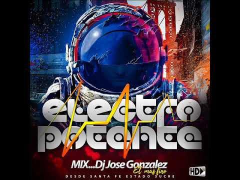 ELEKTRO POTENTE 2018 DJ JOSE GONZALEZ EL MAS FINO DANIEL GONZALEZ EL HD