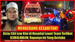 INNALILLAH! Ustaz Ebit Lew Kini di Hospital Selepas Team Terlibat K3M4L4NG4N, Rupanya Ini Yg Berlaku