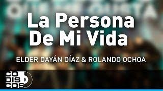 La Persona De Mi Vida, Elder Dayán Díaz y Rolando Ochoa - Audio