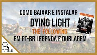 Como baixar e instalar Dying Light: The Following com tradução e dublagem PT-BR