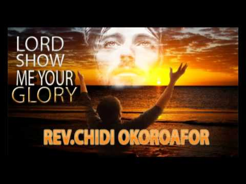 Download Rev. Chidi Okoroafor - Lord show me your glory - Latest Nigerian Gospel Music Message
