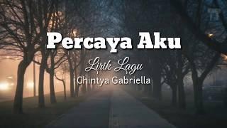 Lirik Lagu Percaya Aku Chintya Gabriella