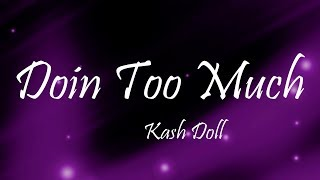 Kash Doll - Doin Too Much (Lyrics)