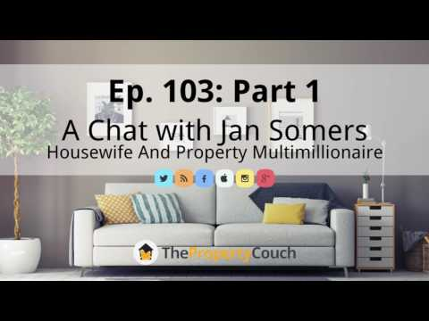 Ep. 103 (Part 1) | Chat with Jan Somers, Housewife and Property Multimillionaire