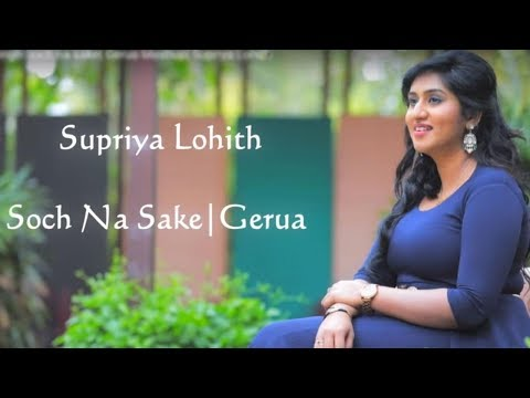Arijit Singh-Soch na sake| Gerua Mashup| Supriya Lohith