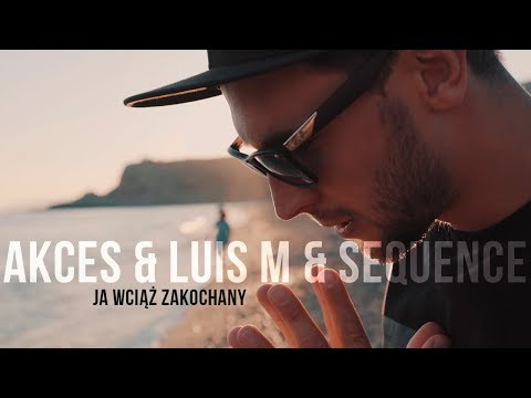 Akces & Luis M & Sequence - Ja wciąż zakochany (Official Video)