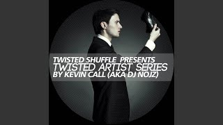 Twisted Artist Series By Kevin Call a.k.a. DJ Nojz (DJ Mix - Continuous DJ Mix)