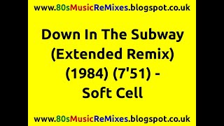 Down In The Subway (Extended Remix) - Soft Cell | 80s Club Mixes | 80s Club Music | 80s Male Groups