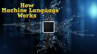 How Machine Language Works