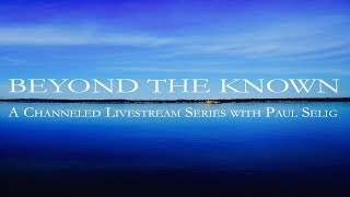 Paul Selig: Beyond the Known  - A Channeled Lecture (2018)