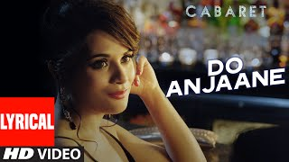 Do Anjaane Full Song with Lyrics | CABARET | Richa Chadha, Gulshan Devaiah | Roopkumar Rathod
