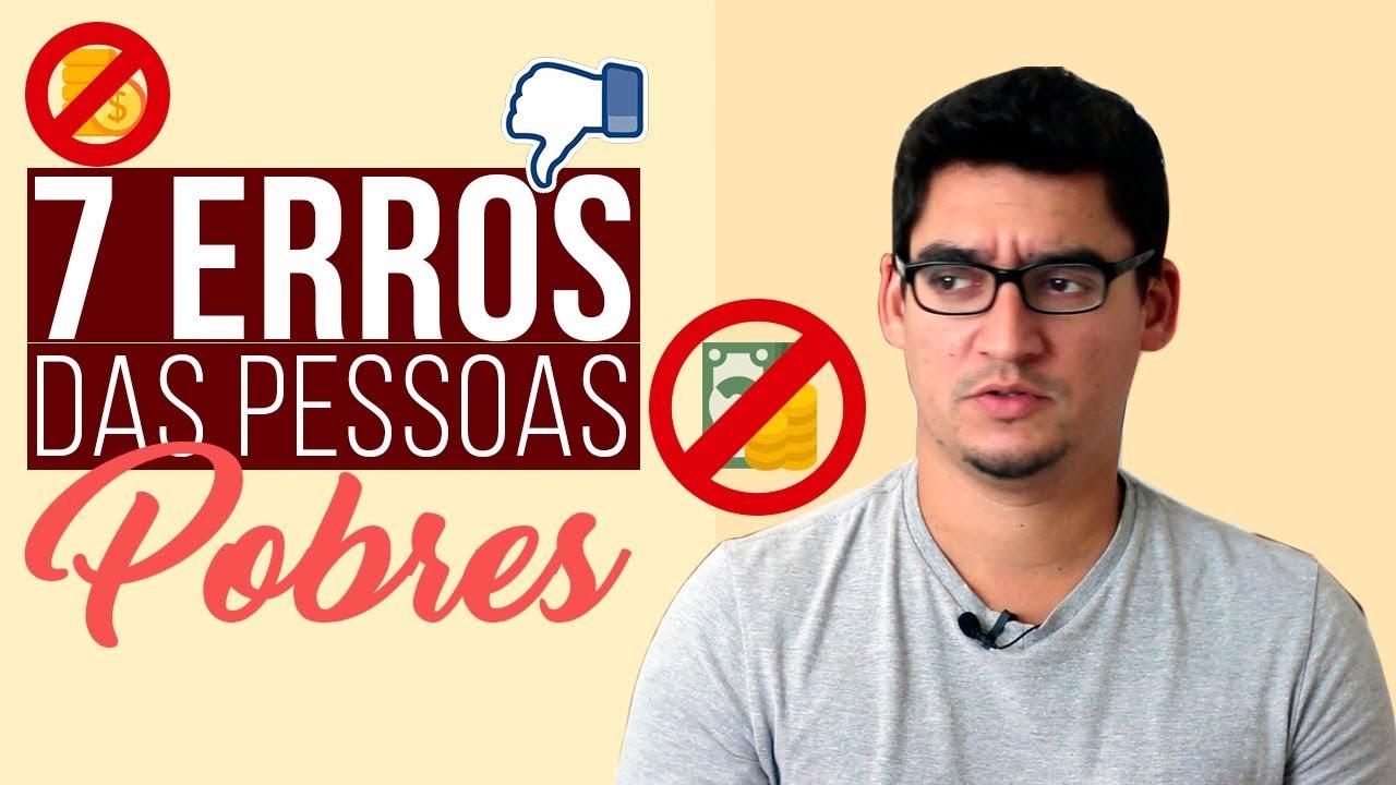 7 ERROS ABSURDOS DAS PESSOAS POBRES