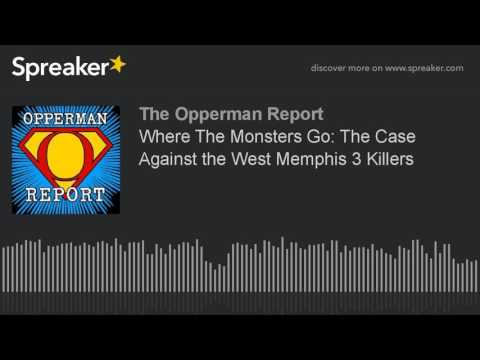 Where The Monsters Go: The Case Against the West Memphis 3 K