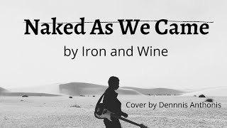 Naked As We Came Iron And Wine Played By Dennis Anthonis