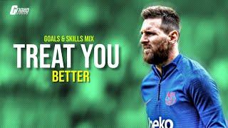 Leo Messi●Treat You Better ft. Shawn Mendes (Ashworth Remix)●Goals & Skills Mix