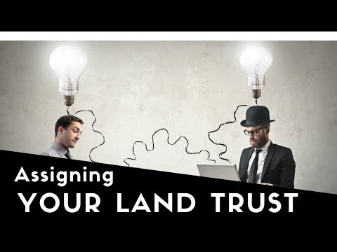 How to Assign the Beneficial Interest in a Land Trust