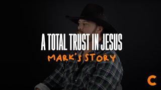 A Total Trust In Jesus - Mark's Testimony