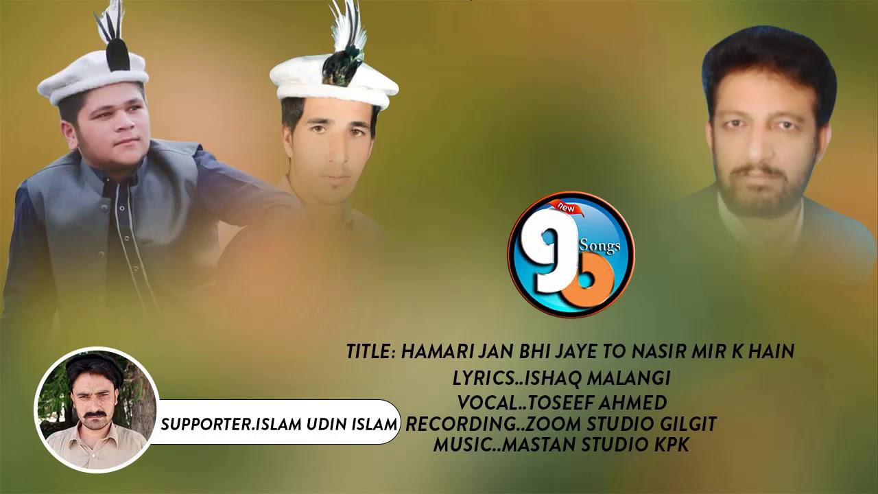 Hamari Jan Bhi Jye to Nasir Mir K Hain || Lyrics Ishaq Malangi Vocal Touseef Ahmed || GB New Songs