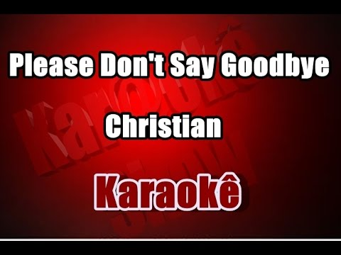 Please Don't Say Goodbye - Christian -  Karaokê