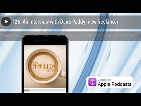 #26: An interview with Daire Paddy, new freelancer