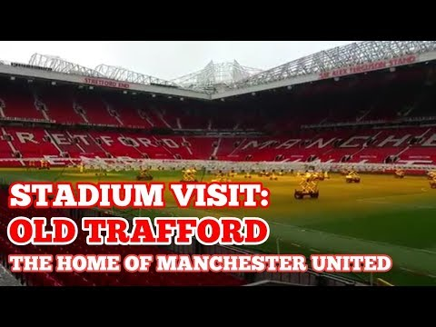 STADIUM VISIT: Old Trafford: The Home of Manchester United Football Club