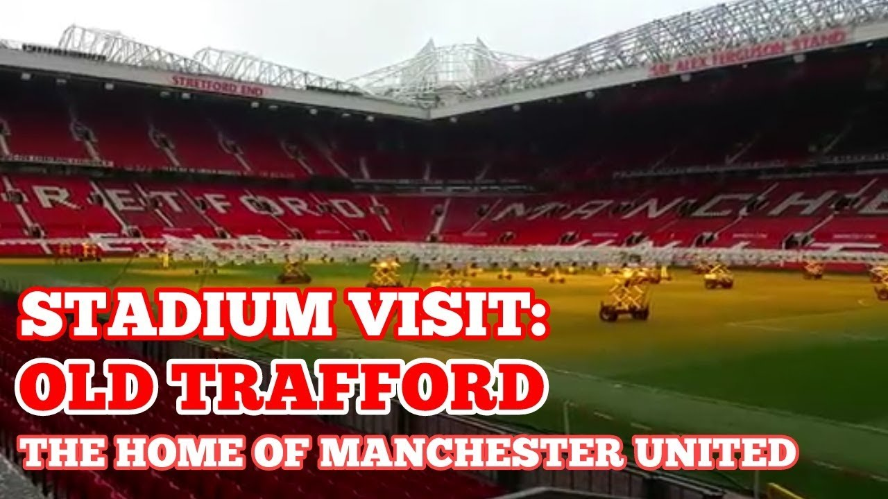 Stadium Visit Old Trafford The Home Of Manchester United Football Club Youtube