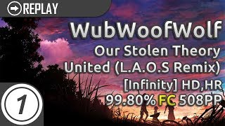 WubWoofWolf | Our Stolen Theory - United (L.A.O.S Remix) [Infinity] +HD,HR | 99.80% 508pp #2