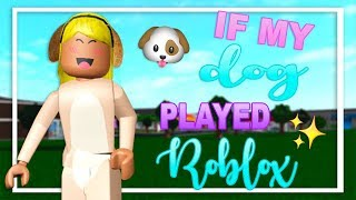 If My Dog Played Roblox! ♡