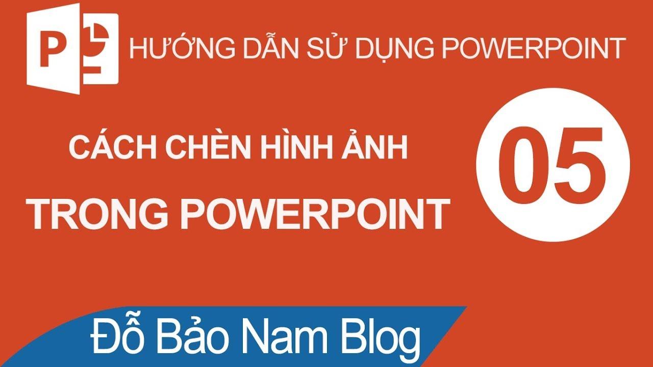 Cách chèn ảnh vào Powerpoint, cách chèn hình ảnh vào slide Powerpoint