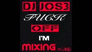 DJ JOS3- (FUCK OFF I