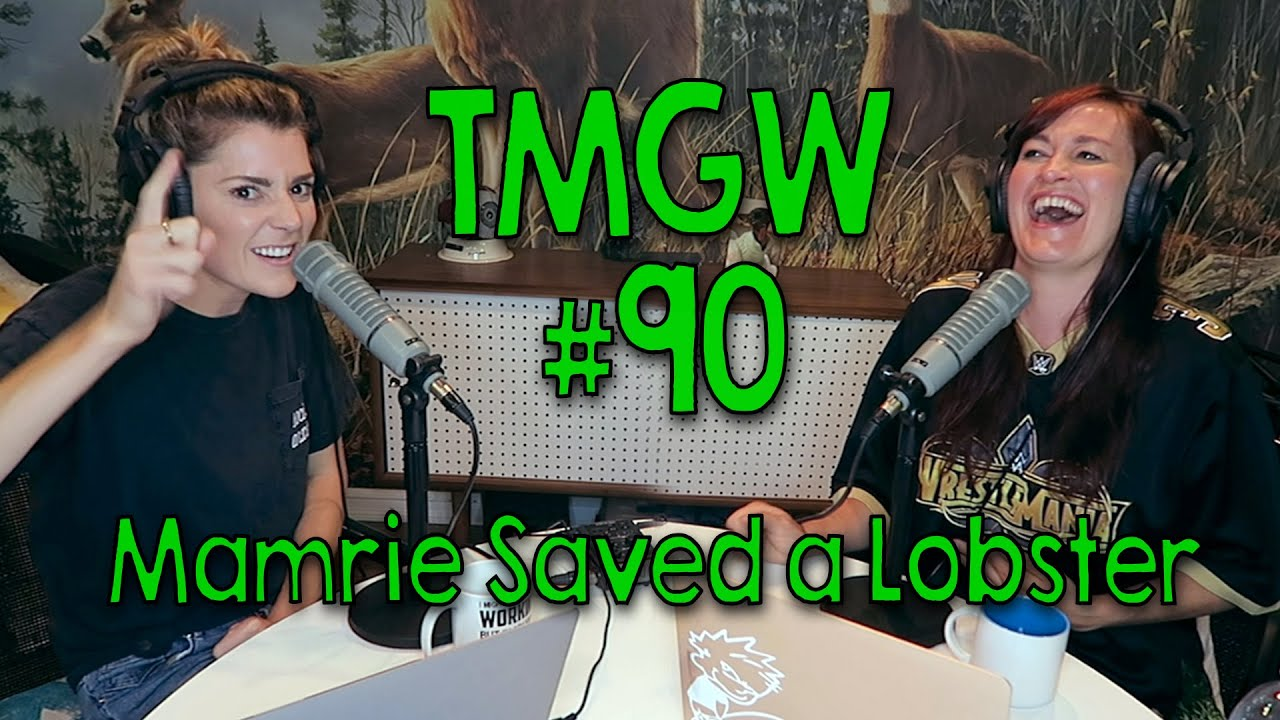 TMGW# 90: Mamrie Saved a Lobster