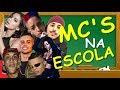 MC'S NA ESCOLA! ( MC Lan, MC Tróia, MC Brinquedo, MC Zaac, Anitta, MC Livinho, Ludmilla)