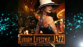 Luxury Lifestyle Jazz - Boutique Glamour Lounge Deluxe Relaxing (Cafe Continuous Mix)▶by Chill2Chill