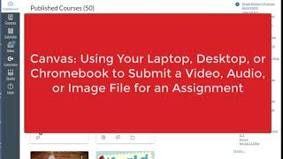 Canvas: Assignments:  Using Your Laptop, Desktop, or Chromebook to Submit a Video, Audio, or Image