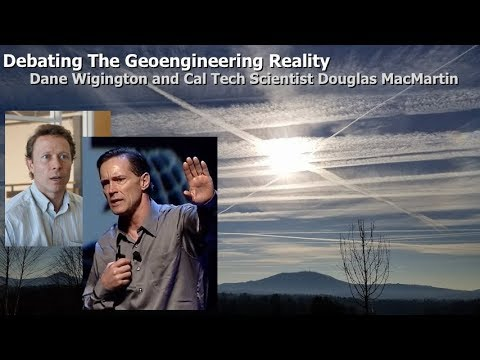Debating The Geoengineering Reality, Dane Wigington and Cal Tech Scientist Douglas MacMartin