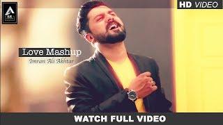 Love Mashup | Imran Ali Akhtar | Bollywood Hindi Songs 2017| Nusrat Fateh Ali Khan | Alag Records