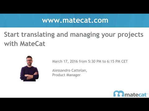 MateCat Webinar: Start translating and managing your projects 17 March 2016