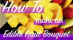 HOW TO MAKE AN EDIBLE FRUIT BOUQUET (EDIBLE ARRANGEMENT)