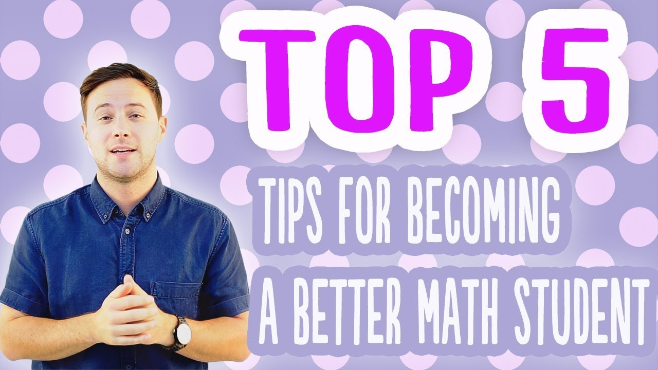 Top 5 Tips: For Becoming A Better Math Student