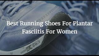 Best Running Shoes For Plantar Fasciitis For Women 2017