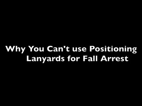 Why You Can't Use Positioning Lanyards For Fall Arrest