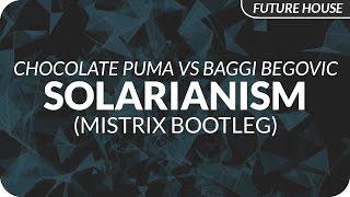 Chocolate Puma vs Baggi Begovic ft. Mitch Crown - Solarianism (Mistrix Bootleg)