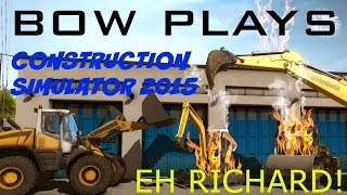 "Bow plays - Construction Simulator 2015 #1 - ""Eh richard!"""