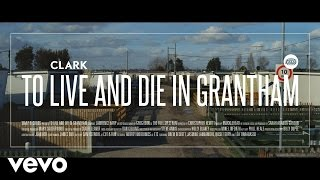 Clark - To Live And Die In Grantham