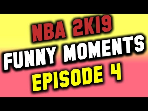 NBA 2K19 FUNNY MOMENTS EPISODE 4