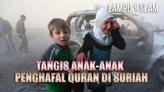 Tangisan Anak Anak Penghafal Quran di Suriah