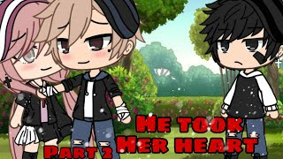 He Took Her Heart | Part 2 | Gacha Life Mini Movie